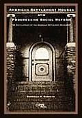 American Settlement Houses and Progressive Social Reform: An Encyclopedia of the American Settlement Movement