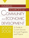 Funding Sources for Community and Economic Development 2005/2006: A Guide to Current Sources for Local Programs and Projects