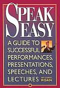 Speak Easy: A Guide to Successful Performances, Presentations, Speeches, and Lectures