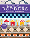 Quilts with Unique Borders: Extraordinary Border Finishes [With Pattern(s)]