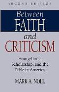 Between Faith and Criticism: Evangelicals, Scholarship, and the Bible in America Cover