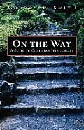 On the Way A Guide to Christian Spirituality