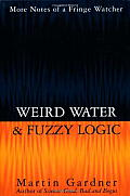 Weird Water & Fuzzy Logic More Notes of a Fringe Watcher