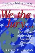 We the Jury...: The Impact of Jurors on Our Basic Freedoms