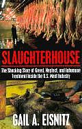 Slaughterhouse The Shocking Story Of Greed Neglect & Inhumane Treatement Inside the U S Meat Industry