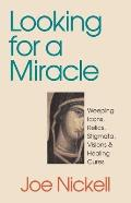 Looking for a Miracle Weeping Icons Relics Stigmata Visions & Healing Cures