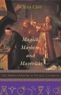 Magick, Mayhem, and Mavericks: The Spirited History of Physical Chemistry