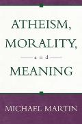 Atheism Morality & Meaning