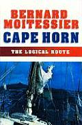 Cape Horn: The Logical Route: 14,216 Miles Without Port of Call