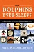 Do Dolphins Ever Sleep?: 211 Questions and Answers about Ships, the Sky and the Sea