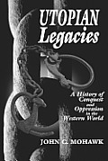 Utopian Legacies A History of Conquest & Oppression in the Western World