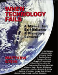 When Technology Fails: A Manual for Self Reliance & Planetary Survival Cover