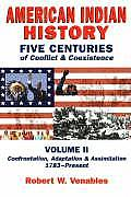 American Indian History, Volume II: Five Centuries Of Conflict & Coexistence: Confrontation, Adaptation,... by Robert W. Venables