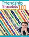 Friendship Bracelets 101: Fun to Make Fun to Wear Fun to Share