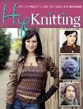 Hip Knitting: Stylish Projects for the Absolute Beginner Cover