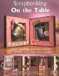 Scrapbooking on the Table: Waterfalls, Shadow Boxes, Fold-Outs, Accordians, Canvas Keepers, Peek-A-Books, Booklets and More Cover