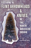 Field Guide To Flint Arrowheads & Knives Of The Nor
