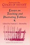 Between the Cracks of History Essays on Teaching & Illustrating Folklore