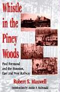Whistle in the Piney Woods: Paul Bremond and the Houston, East and West Texas Railway
