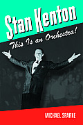 Stan Kenton: This Is an Orchestra! (North Texas Lives of Musicians)