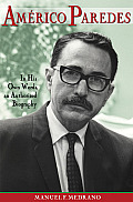 Americo Paredes In His Own Words An Authorized Biography