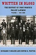 Written in Blood, Volume 1: The History of Fort Worth's Fallen Lawmen, 1861-1909