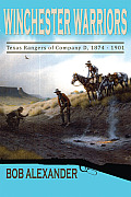 Winchester Warriors: Texas Rangers of Company D, 1874-1901