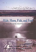 Hide, Horn, Fish, and Fowl: Texas Hunting and Fishing Lore (Publications of the Texas Folklore Society) Cover