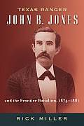 Texas Ranger John B. Jones and the Frontier Battalion, 1874-1881 (Frances B. Vick)