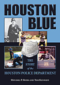 Houston Blue: The Story of the Houston Police Department (North Texas Crime and Criminal Justice)