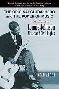 The Original Guitar Hero and the Power of Music: The Legendary Lonnie Johnson, Music, and Civil Rights