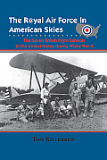The Royal Air Force in American Skies: The Seven British Flight Schools in the United States During World War II