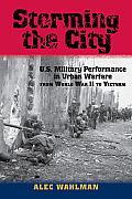 Storming the City: U.S. Military Performance in Urban Warfare from World War II to Vietnam