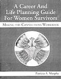 A Career and Life Planning Guide for Women Survivors: Making the Connections Workbook
