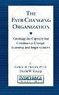 The Everchanging Organization: Creating the Capacity for Continuous Change, Learning and Improvement