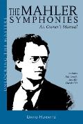 The Mahler Symphonies: An Owner's Manual [With CD]