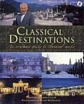 Classical Destinations An Armchair Guide to Classical Music