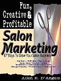 Fun, Creative, and Profitable Salon Marketing: 67 Ways to Grow Your Salon Business