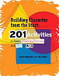 Building Character from the Start: 201 Activities to Foster Creativity, Literacy, and Play in K-3