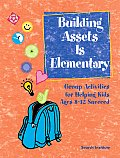 Building Assets Is Elementary: Group Activities for Helping Kids Ages 8-12 Succeed