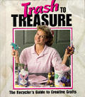 Trash To Treasure The Recyclers Guide To Creat