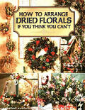 How to Arrange Dried Florals If You Think You Can't (Leisure Arts Craft Leaflets)
