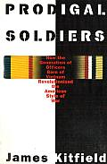 Prodigal Soldiers How the Generation of Officers Born of Vietnam Revolutionized the American Style of War