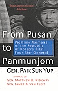 From Pusan to Panmunjom Wartime Memoirs of the Republic of Koreas First Four Star General