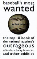Baseball's Most Wanted: The Top 10 Book of the National Pastime's Outrageous Offenders, Lucky Bounces, and Other Oddities