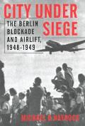 City Under Siege: The Berlin Blockade Andairlift, 1948-1949