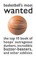 Basketball's Most Wanted: The Top 10 Book of Hoops' Outrageous Dunkers, Incredible Buzzer-Beaters, and Other Oddities (Brassey's Most Wanted)