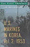 The Final Crucible: U.S. Marines in Korea, Vol. 2: 1953