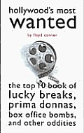 Hollywood's Most Wanted: The Top 10 Book of Lucky Breaks, Prima Donnas, Box Office Bombs, and Other Oddities (Brassey's Most Wanted) Cover