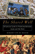 The Shared Well: A Concise Guide to Relations Between Islam and the West